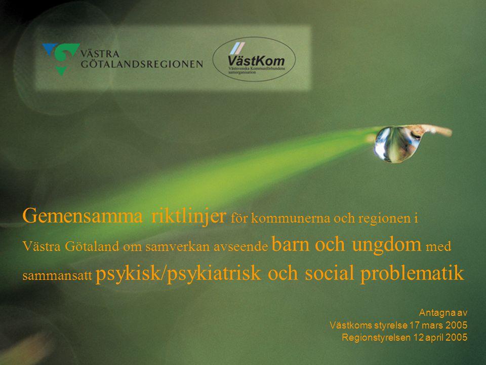 Gemensamma riktlinjer för kommunerna och regionen i Västra Götaland om samverkan avseende barn och ungdom med sammansatt psykisk/psykiatrisk och socia