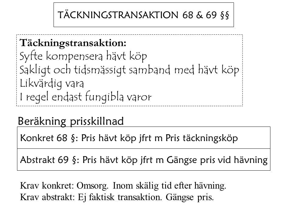 TÄCKNINGSTRANSAKTION 68 & 69 §§ Täckningstransaktion: Syfte kompensera hävt köp Sakligt och tidsmässigt samband med hävt köp Likvärdig vara I regel en