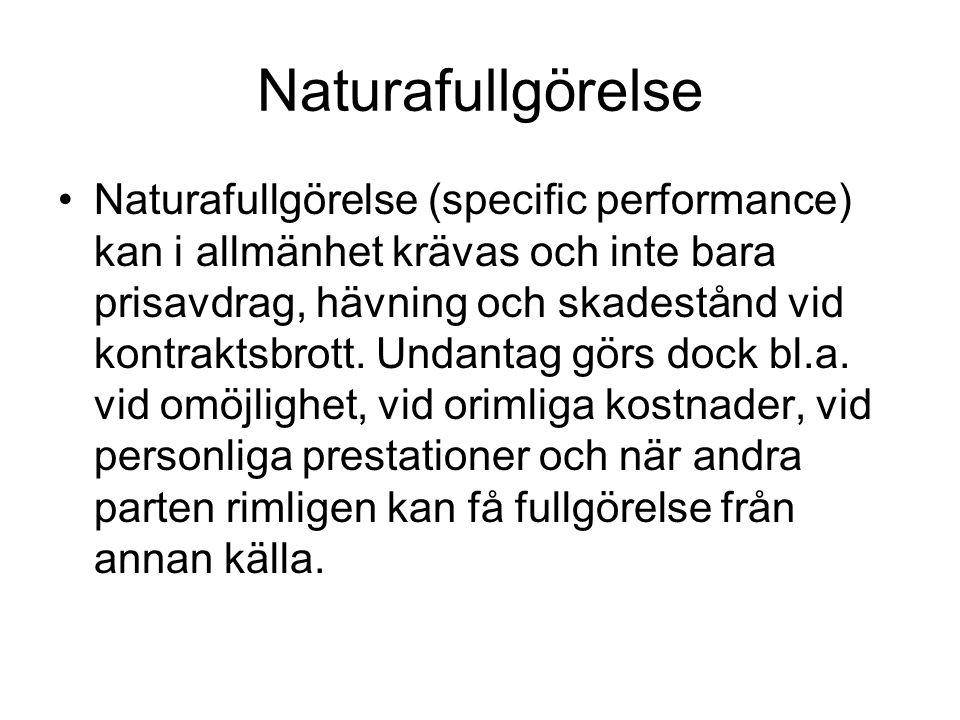 Naturafullgörelse Naturafullgörelse (specific performance) kan i allmänhet krävas och inte bara prisavdrag, hävning och skadestånd vid kontraktsbrott.