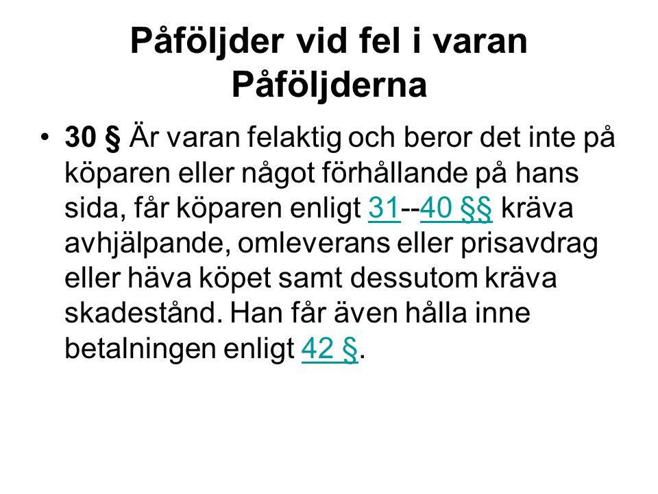 Påföljder vid fel i varan Påföljderna 30 § Är varan felaktig och beror det inte på köparen eller något förhållande på hans sida, får köparen enligt 31