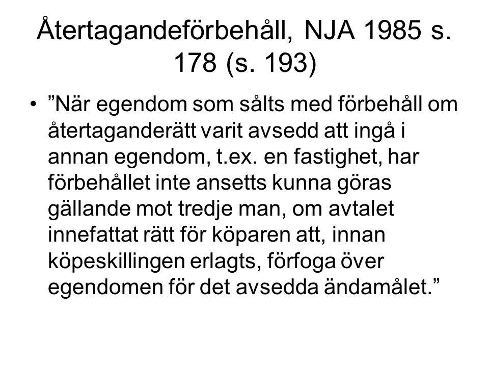 """Återtagandeförbehåll, NJA 1985 s. 178 (s. 193) """"När egendom som sålts med förbehåll om återtaganderätt varit avsedd att ingå i annan egendom, t.ex. en"""