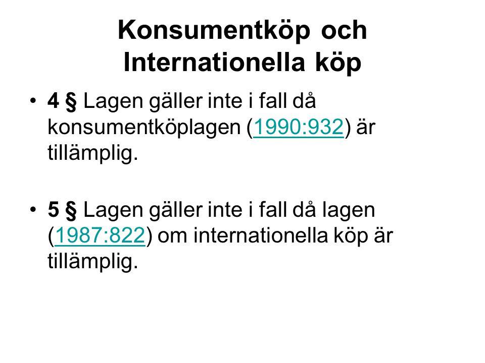Konsumentköp och Internationella köp 4 § Lagen gäller inte i fall då konsumentköplagen (1990:932) är tillämplig.1990:932 5 § Lagen gäller inte i fall