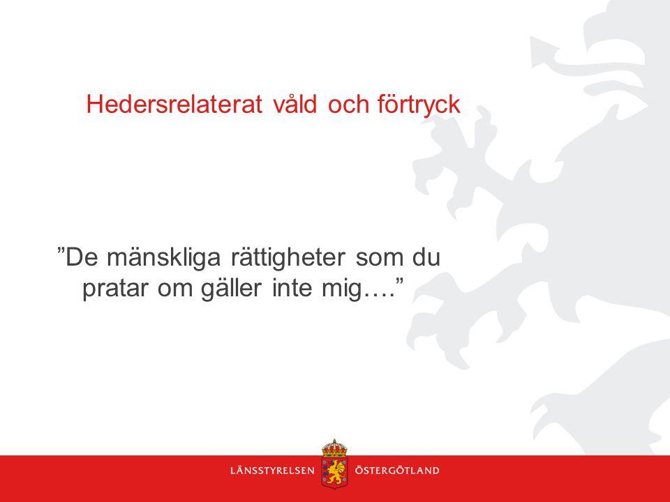 Maha Eichoue, jämställdhetshandläggare Länsstyrelsen Östergötland www.hedersfortryck.se Socialtjänst, skola, nyanlända Mött flickor/pojkar, kvinnor med barn, utan barn och äldre Min mor, mormor och gammel mormor Har två pojkar 12 och 10, som inte förstår varför vissa flickor inte får ha pojkvänner och få bli kära, medans pojkar får…..det är ju orättvis??