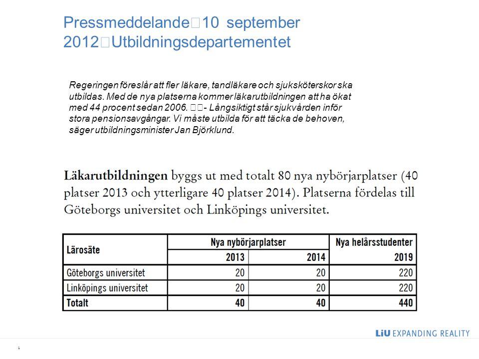 Pressmeddelande 10 september 2012 Utbildningsdepartementet 1 Regeringen föreslår att fler läkare, tandläkare och sjuksköterskor ska utbildas. Med de n