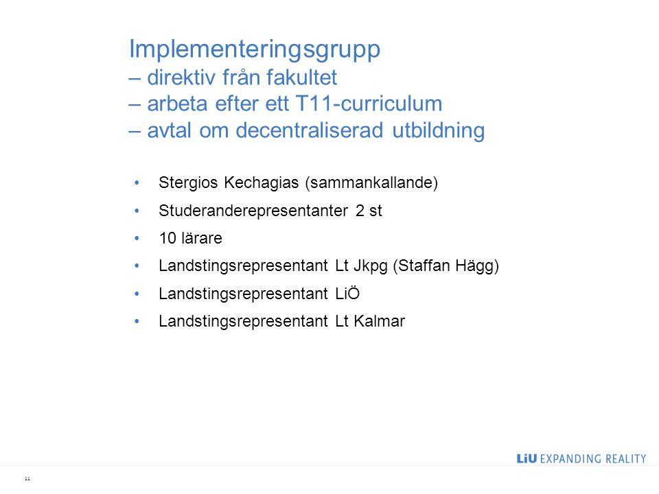 Implementeringsgrupp – direktiv från fakultet – arbeta efter ett T11-curriculum – avtal om decentraliserad utbildning Stergios Kechagias (sammankallan