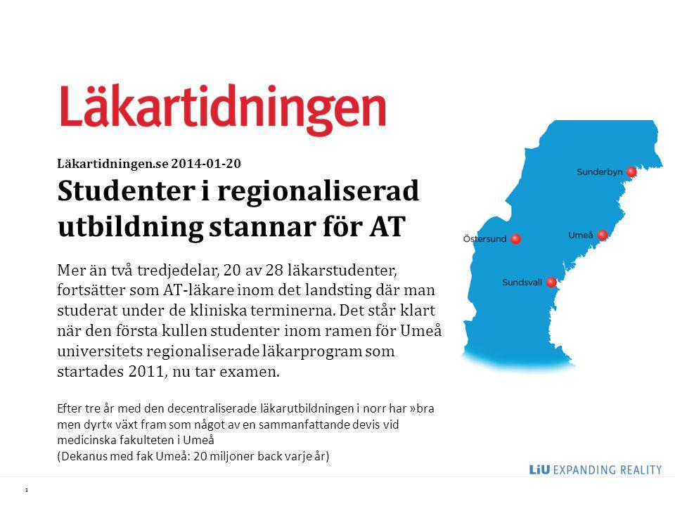 3 Läkartidningen.se 2014-01-20 Studenter i regionaliserad utbildning stannar för AT Mer än två tredjedelar, 20 av 28 läkarstudenter, fortsätter som AT