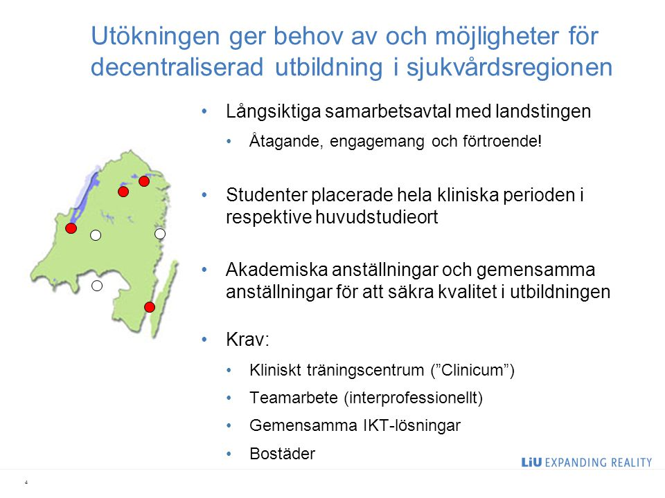 Utökningen ger behov av och möjligheter för decentraliserad utbildning i sjukvårdsregionen Långsiktiga samarbetsavtal med landstingen Åtagande, engage