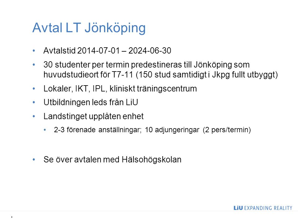Avtal LT Jönköping Avtalstid 2014-07-01 – 2024-06-30 30 studenter per termin predestineras till Jönköping som huvudstudieort för T7-11 (150 stud samti