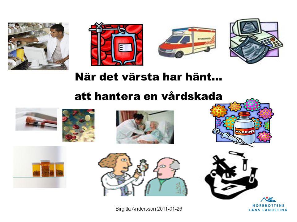 Birgitta Andersson 2011-01-26 När det värsta har hänt… att hantera en vårdskada