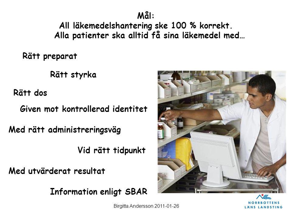 Birgitta Andersson 2011-01-26 Mål: All läkemedelshantering ske 100 % korrekt. Alla patienter ska alltid få sina läkemedel med… Rätt dos Given mot kont