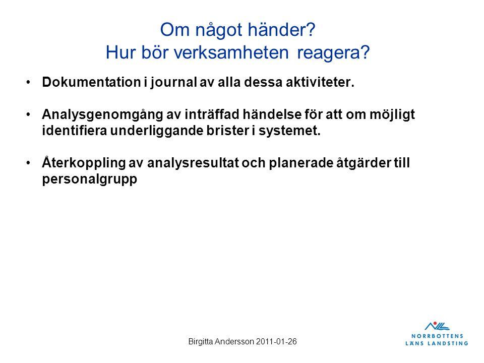 Birgitta Andersson 2011-01-26 Om något händer? Hur bör verksamheten reagera? Dokumentation i journal av alla dessa aktiviteter. Analysgenomgång av int