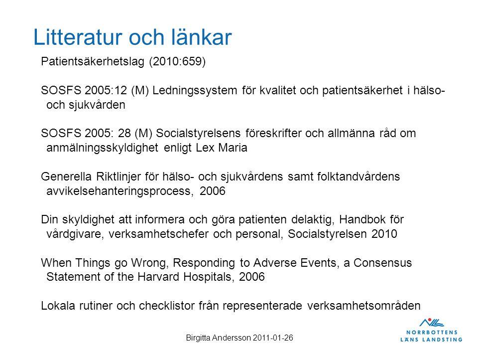 Birgitta Andersson 2011-01-26 Litteratur och länkar Patientsäkerhetslag (2010:659) SOSFS 2005:12 (M) Ledningssystem för kvalitet och patientsäkerhet i