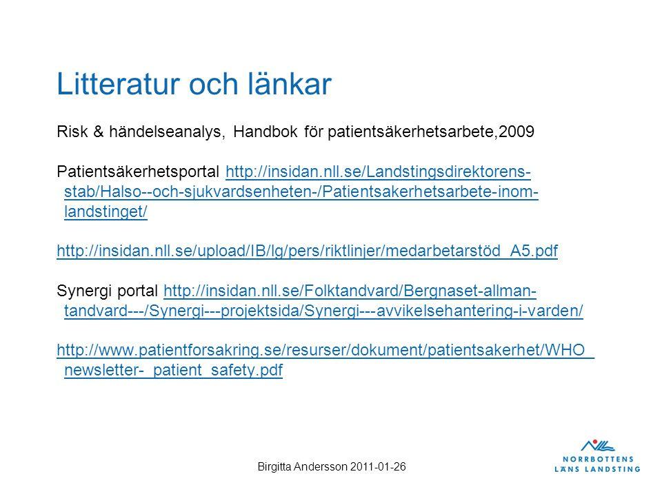 Birgitta Andersson 2011-01-26 Litteratur och länkar Risk & händelseanalys, Handbok för patientsäkerhetsarbete,2009 Patientsäkerhetsportal http://insid