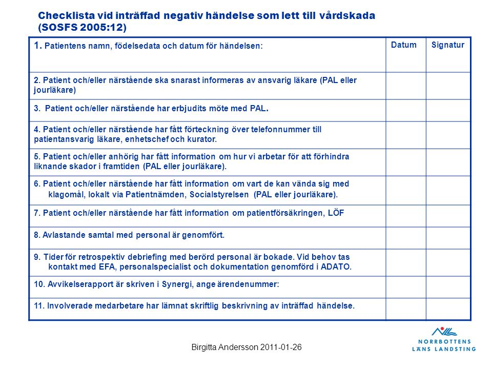 Birgitta Andersson 2011-01-26 1. Patientens namn, födelsedata och datum för händelsen: DatumSignatur 2. Patient och/eller närstående ska snarast infor