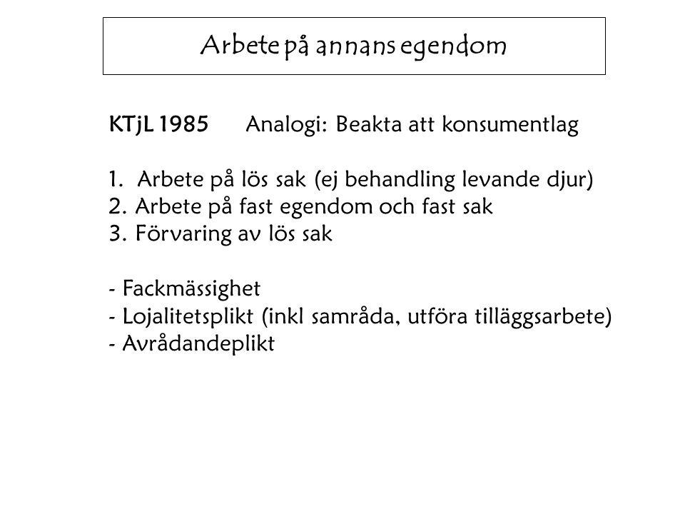 Arbete på annans egendom KTjL 1985Analogi: Beakta att konsumentlag 1. Arbete på lös sak (ej behandling levande djur) 2. Arbete på fast egendom och fas