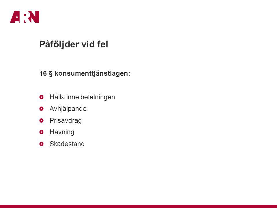Påföljder vid fel 16 § konsumenttjänstlagen: Hålla inne betalningen Avhjälpande Prisavdrag Hävning Skadestånd