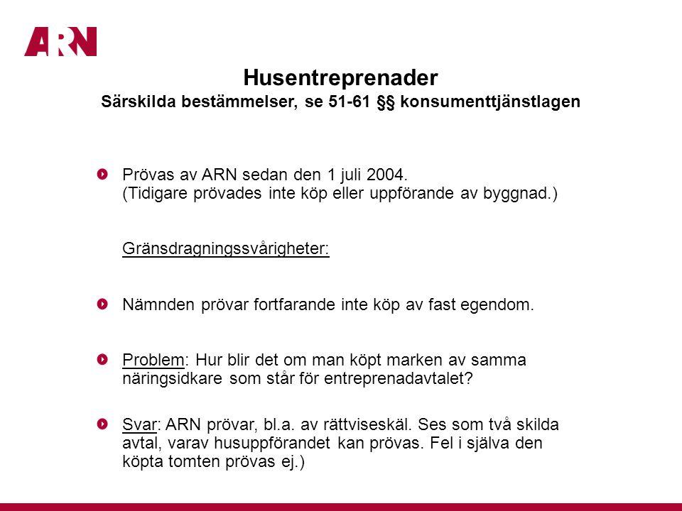Husentreprenader Särskilda bestämmelser, se 51-61 §§ konsumenttjänstlagen Prövas av ARN sedan den 1 juli 2004.