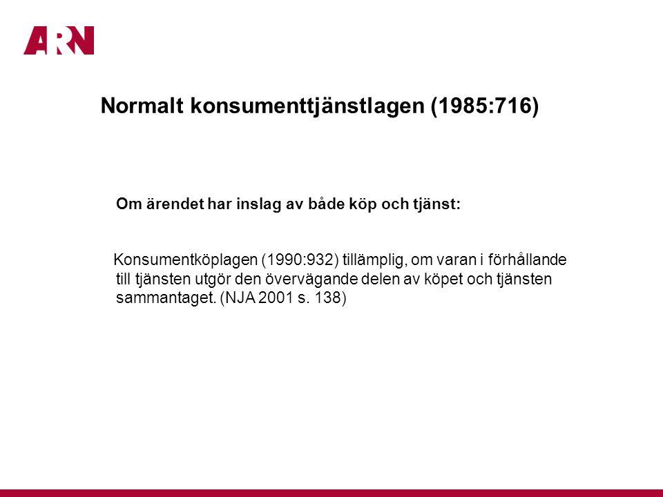 Normalt konsumenttjänstlagen (1985:716) Om ärendet har inslag av både köp och tjänst: Konsumentköplagen (1990:932) tillämplig, om varan i förhållande till tjänsten utgör den övervägande delen av köpet och tjänsten sammantaget.