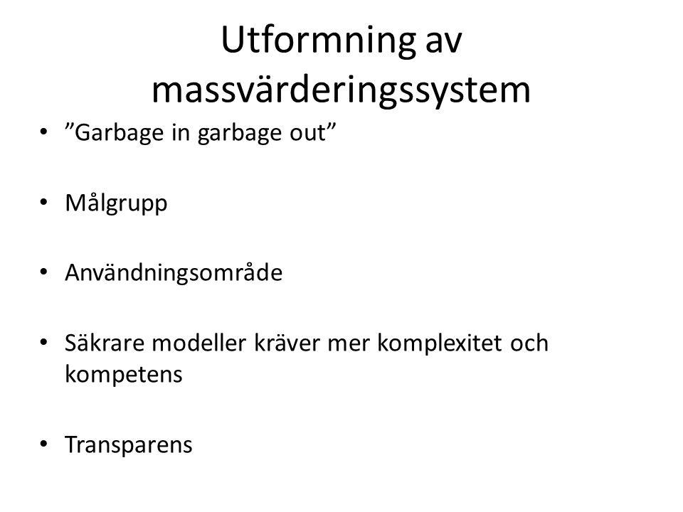 """Utformning av massvärderingssystem """"Garbage in garbage out"""" Målgrupp Användningsområde Säkrare modeller kräver mer komplexitet och kompetens Transpare"""
