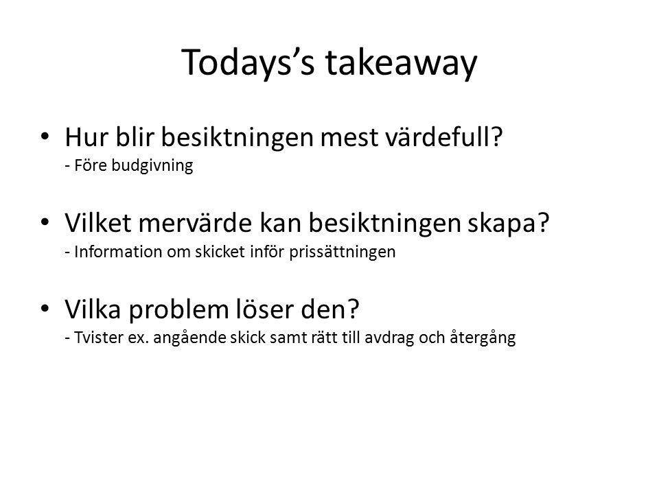 Todays's takeaway Hur blir besiktningen mest värdefull? - Före budgivning Vilket mervärde kan besiktningen skapa? - Information om skicket inför priss
