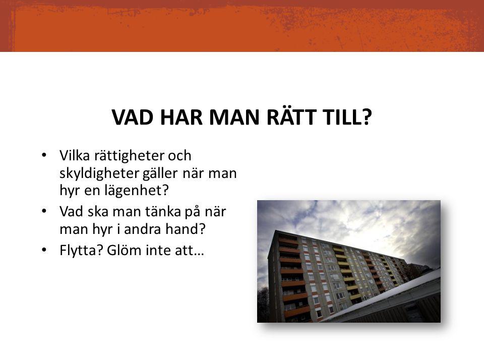 VAD HAR MAN RÄTT TILL. Vilka rättigheter och skyldigheter gäller när man hyr en lägenhet.