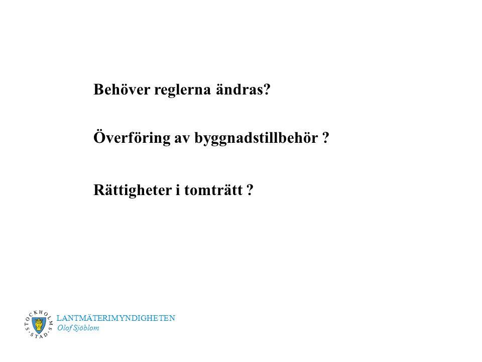 LANTMÄTERIMYNDIGHETEN Olof Sjöblom Behöver reglerna ändras? Överföring av byggnadstillbehör ? Rättigheter i tomträtt ?