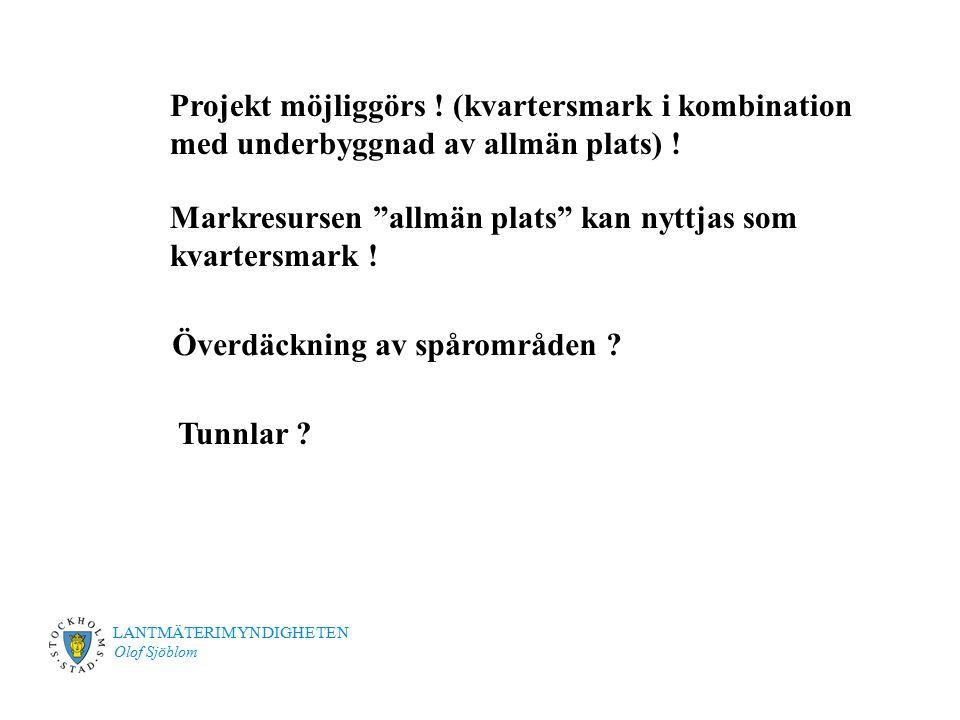 """LANTMÄTERIMYNDIGHETEN Olof Sjöblom Projekt möjliggörs ! (kvartersmark i kombination med underbyggnad av allmän plats) ! Markresursen """"allmän plats"""" ka"""