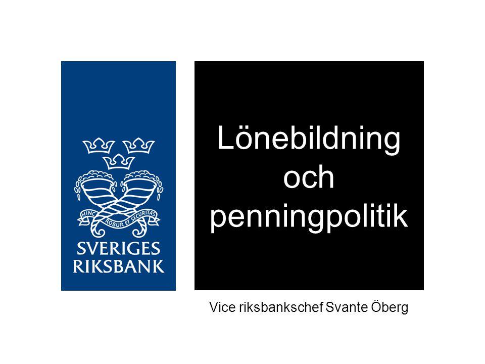 Lönebildning och penningpolitik Vice riksbankschef Svante Öberg