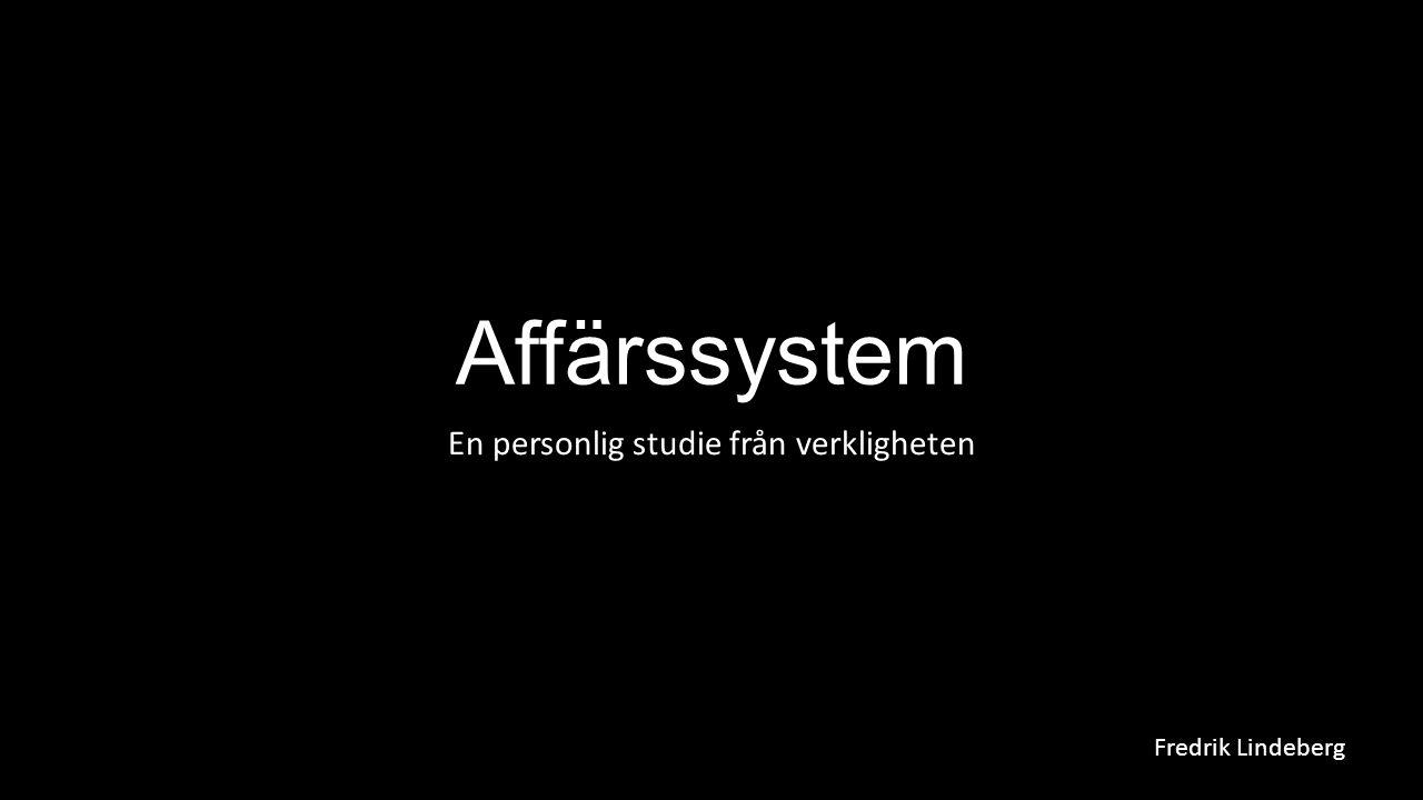 Affärssystem En personlig studie från verkligheten Fredrik Lindeberg