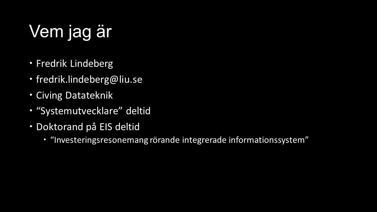 Vem jag är  Fredrik Lindeberg  fredrik.lindeberg@liu.se  Civing Datateknik  Systemutvecklare deltid  Doktorand på EIS deltid  Investeringsresonemang rörande integrerade informationssystem