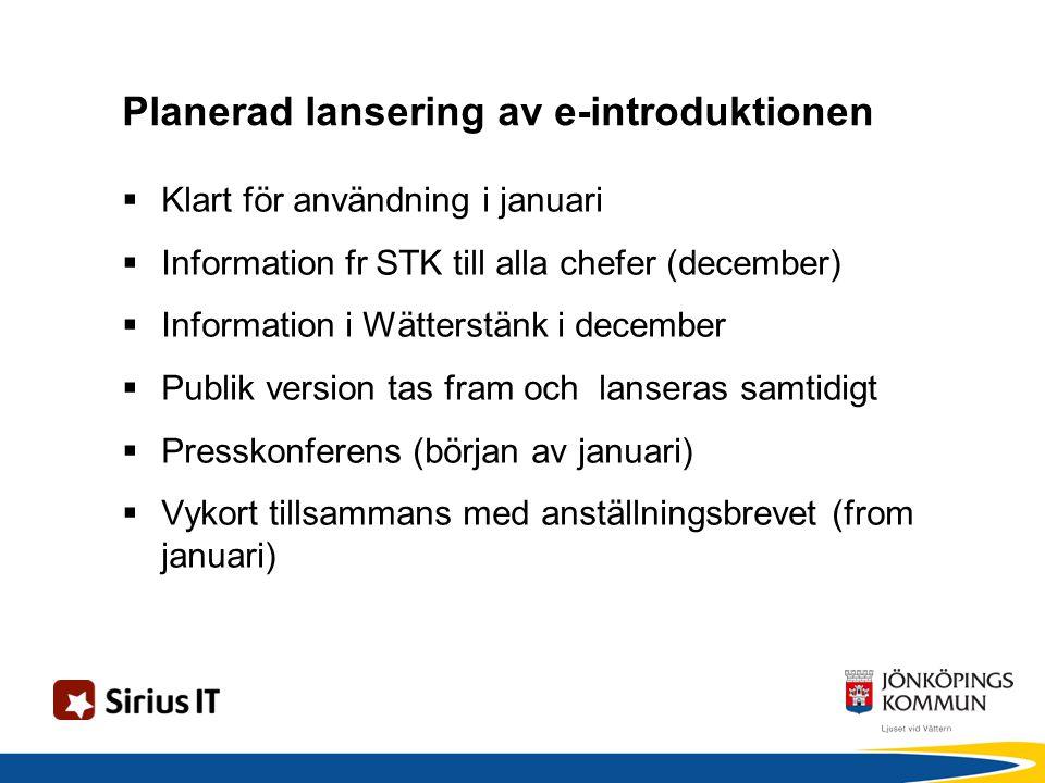 Planerad lansering av e-introduktionen  Klart för användning i januari  Information fr STK till alla chefer (december)  Information i Wätterstänk i december  Publik version tas fram och lanseras samtidigt  Presskonferens (början av januari)  Vykort tillsammans med anställningsbrevet (from januari)