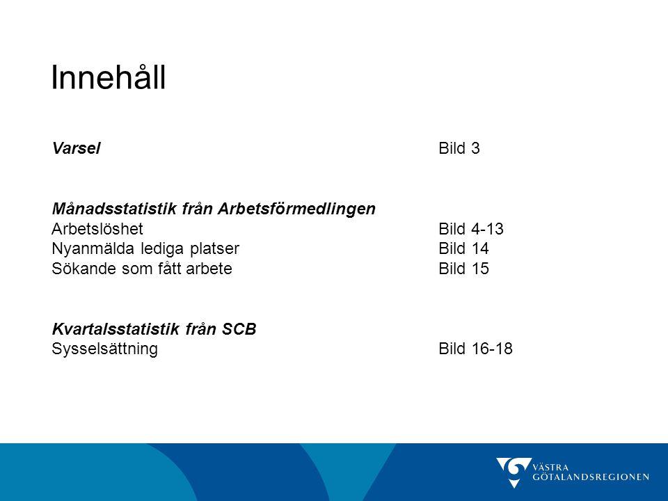 Innehåll VarselBild 3 Månadsstatistik från Arbetsförmedlingen ArbetslöshetBild 4-13 Nyanmälda lediga platserBild 14 Sökande som fått arbeteBild 15 Kvartalsstatistik från SCB SysselsättningBild 16-18