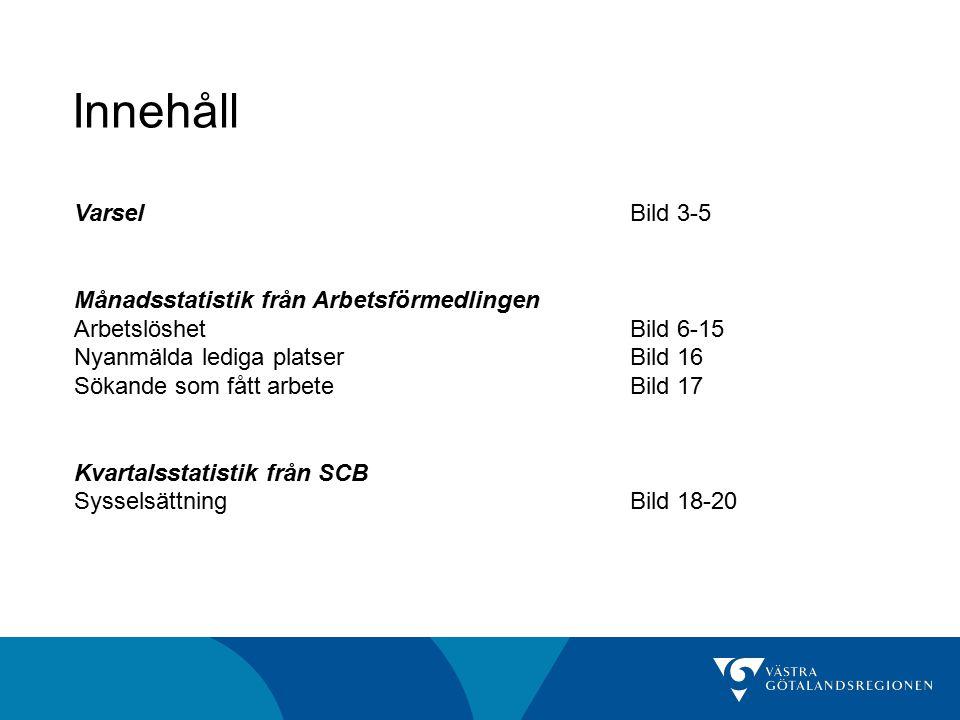 Innehåll VarselBild 3-5 Månadsstatistik från Arbetsförmedlingen ArbetslöshetBild 6-15 Nyanmälda lediga platserBild 16 Sökande som fått arbeteBild 17 Kvartalsstatistik från SCB SysselsättningBild 18-20
