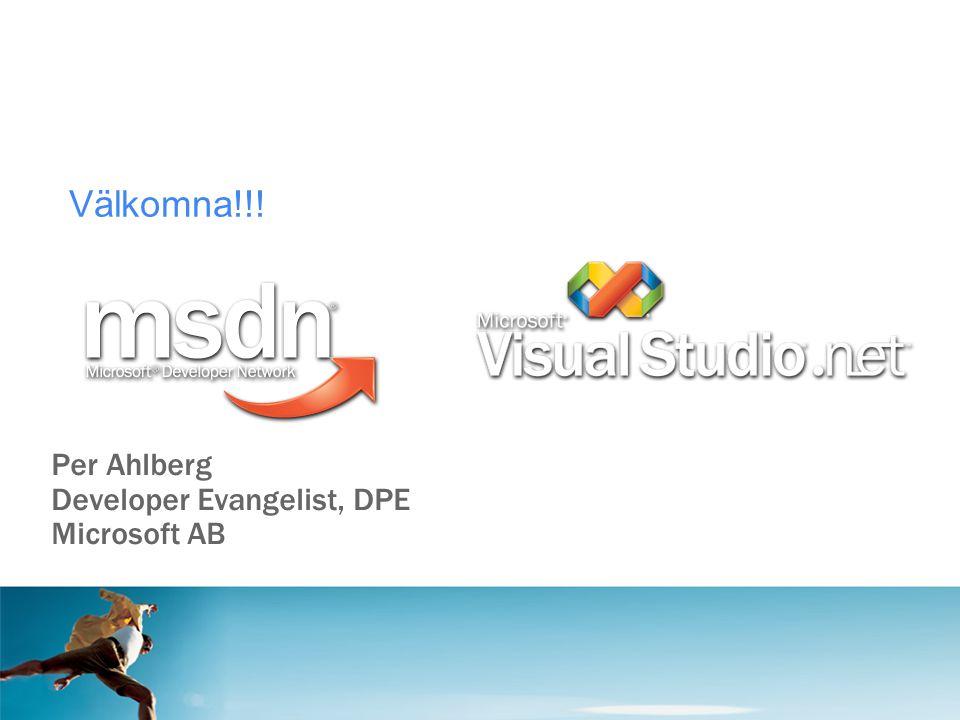Välkomna!!! Per Ahlberg Developer Evangelist, DPE Microsoft AB