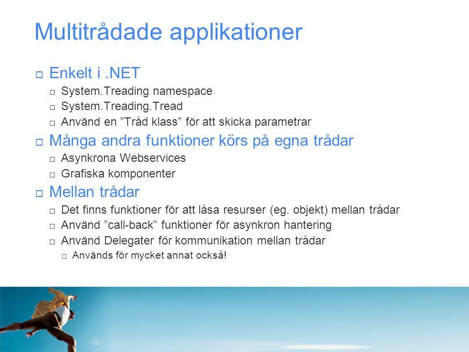 """Multitrådade applikationer  Enkelt i.NET  System.Treading namespace  System.Treading.Tread  Använd en """"Tråd klass"""" för att skicka parametrar  Mån"""