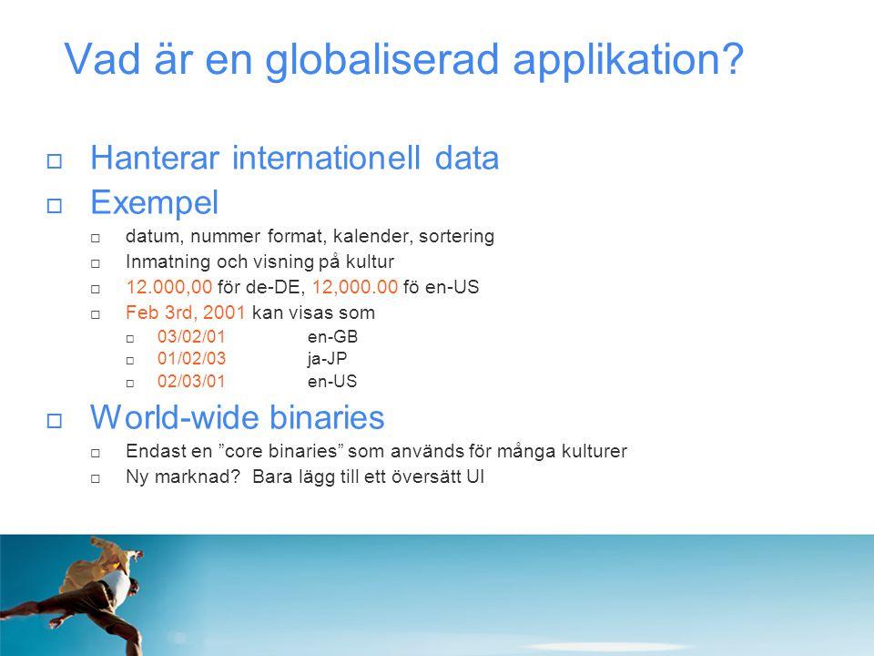 Vad är en globaliserad applikation?  Hanterar internationell data  Exempel  datum, nummer format, kalender, sortering  Inmatning och visning på ku