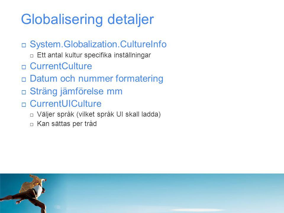 Globalisering detaljer  System.Globalization.CultureInfo  Ett antal kultur specifika inställningar  CurrentCulture  Datum och nummer formatering 