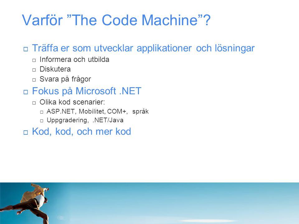 """Varför """"The Code Machine""""?  Träffa er som utvecklar applikationer och lösningar  Informera och utbilda  Diskutera  Svara på frågor  Fokus på Micr"""