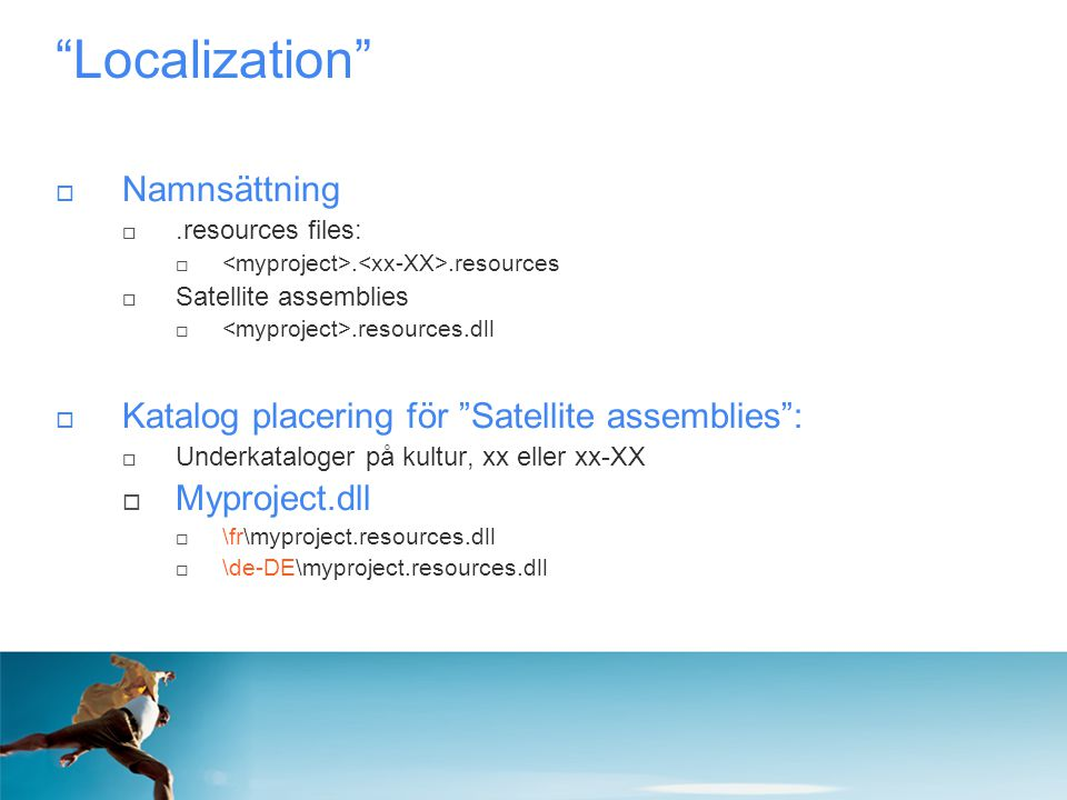 """Localization""  Namnsättning .resources files: ..resources  Satellite assemblies .resources.dll  Katalog placering för ""Satellite assemblies"": "