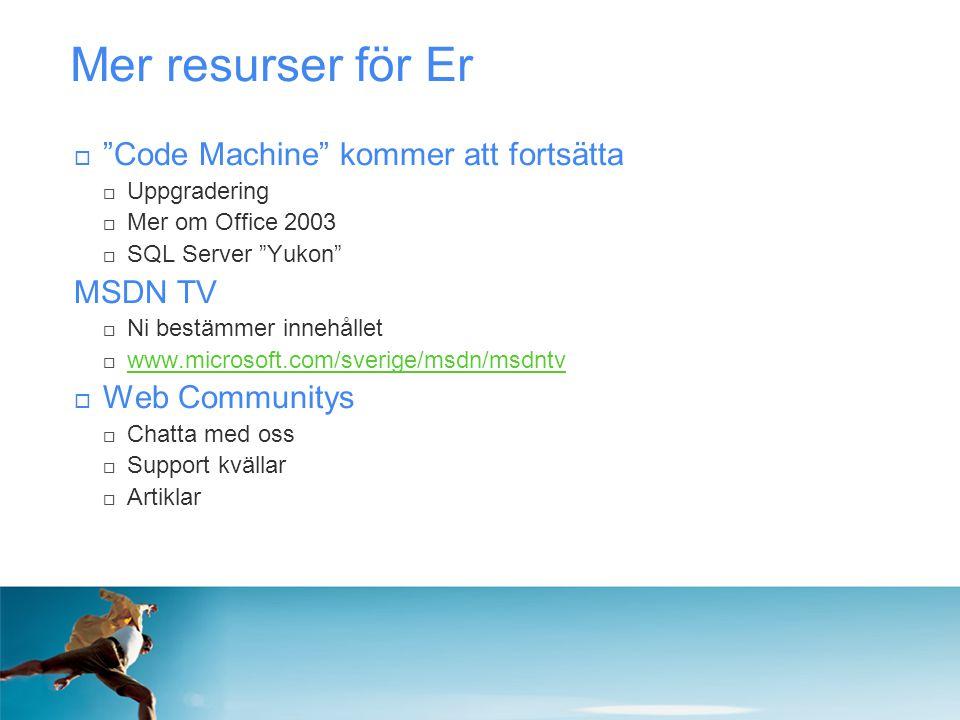 """Mer resurser för Er  """"Code Machine"""" kommer att fortsätta  Uppgradering  Mer om Office 2003  SQL Server """"Yukon"""" MSDN TV  Ni bestämmer innehållet """