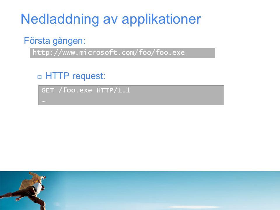Nedladdning av applikationer http://www.microsoft.com/foo/foo.exe  HTTP request: GET /foo.exe HTTP/1.1 … Första gången: