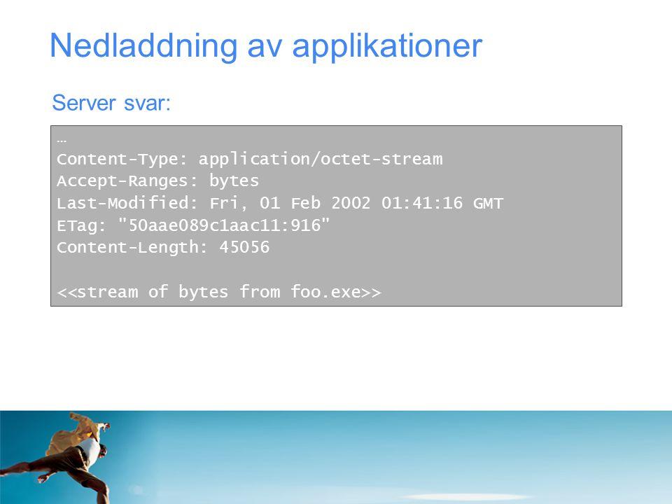 Nedladdning av applikationer Server svar: … Content-Type: application/octet-stream Accept-Ranges: bytes Last-Modified: Fri, 01 Feb 2002 01:41:16 GMT E