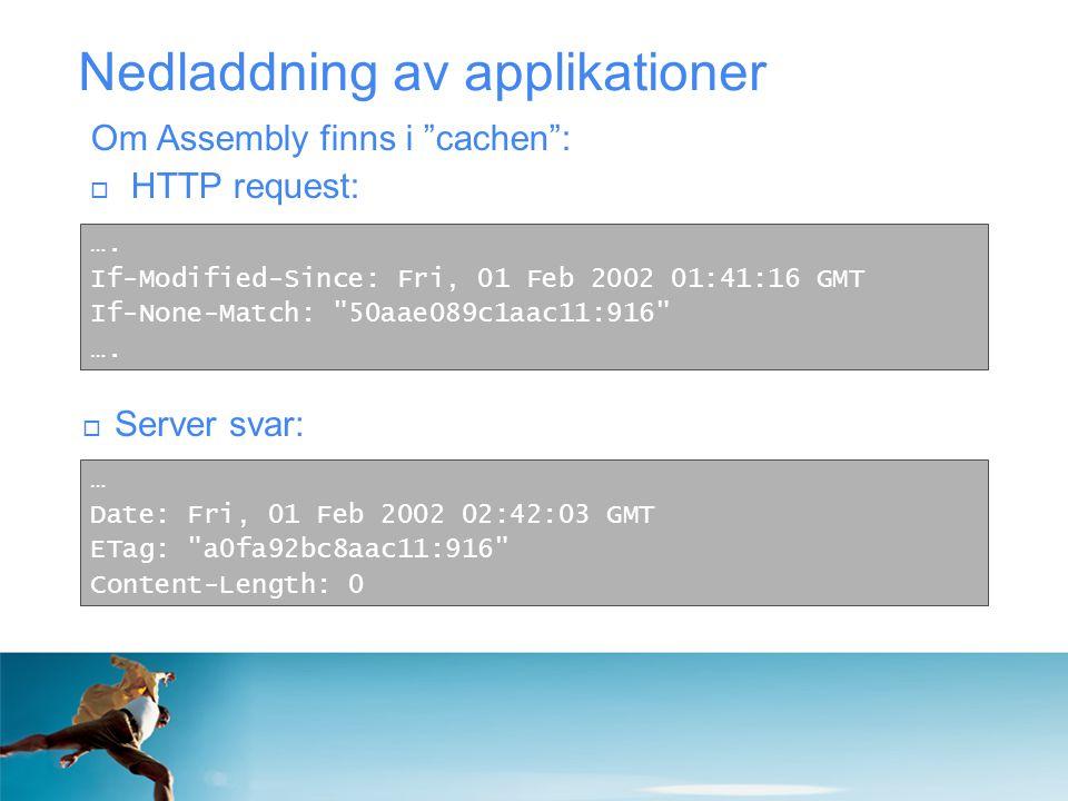Nedladdning av applikationer  Server svar: …. If-Modified-Since: Fri, 01 Feb 2002 01:41:16 GMT If-None-Match: