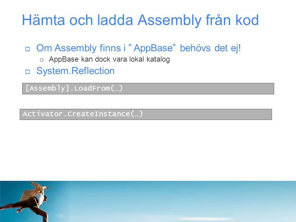 """Hämta och ladda Assembly från kod [Assembly].LoadFrom(…)  Om Assembly finns i """" AppBase"""" behövs det ej!  AppBase kan dock vara lokal katalog  Syste"""