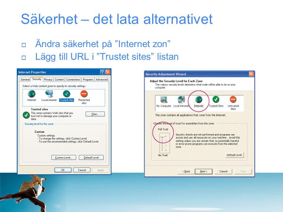 """Säkerhet – det lata alternativet  Ändra säkerhet på """"Internet zon""""  Lägg till URL i """"Trustet sites"""" listan"""