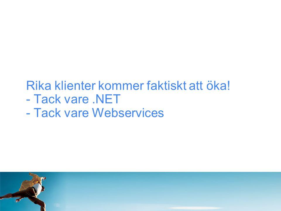 Rika klienter kommer faktiskt att öka! - Tack vare.NET - Tack vare Webservices