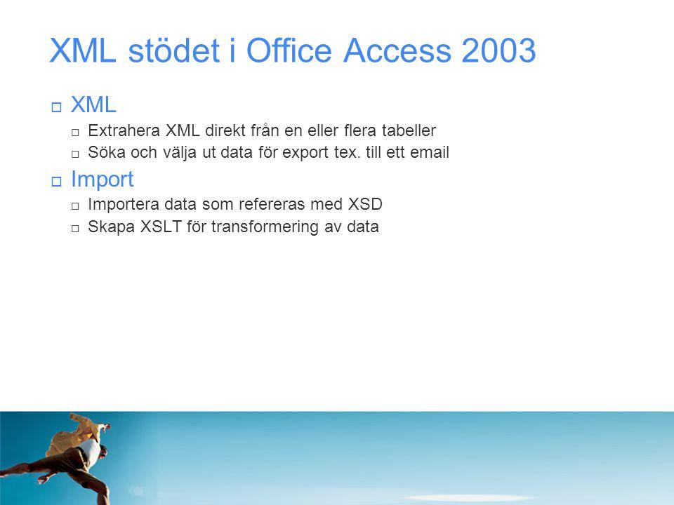 XML stödet i Office Access 2003  XML  Extrahera XML direkt från en eller flera tabeller  Söka och välja ut data för export tex. till ett email  Im