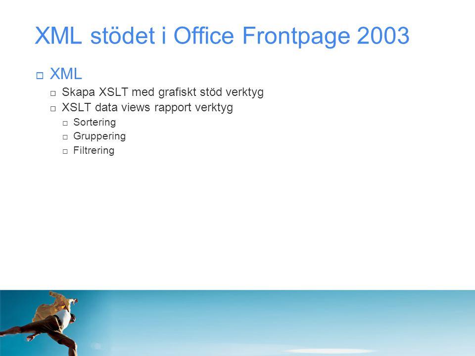 XML stödet i Office Frontpage 2003  XML  Skapa XSLT med grafiskt stöd verktyg  XSLT data views rapport verktyg  Sortering  Gruppering  Filtrerin