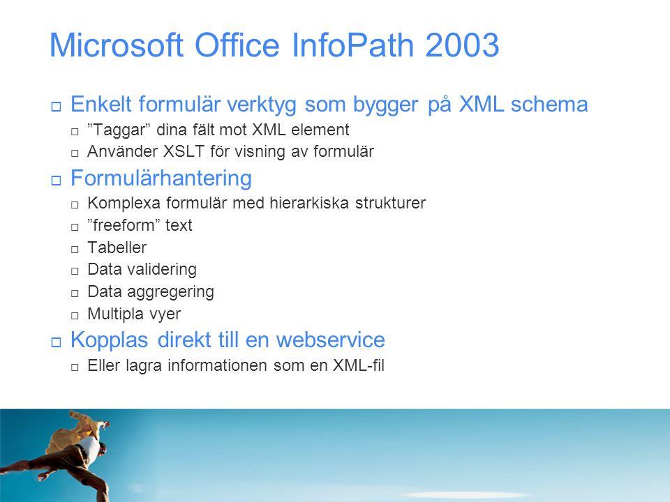 """Microsoft Office InfoPath 2003  Enkelt formulär verktyg som bygger på XML schema  """"Taggar"""" dina fält mot XML element  Använder XSLT för visning av"""
