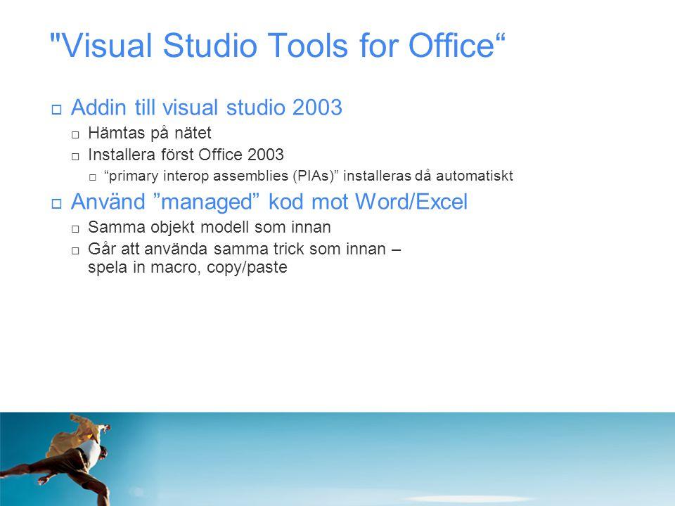 Visual Studio Tools for Office  Addin till visual studio 2003  Hämtas på nätet  Installera först Office 2003  primary interop assemblies (PIAs) installeras då automatiskt  Använd managed kod mot Word/Excel  Samma objekt modell som innan  Går att använda samma trick som innan – spela in macro, copy/paste